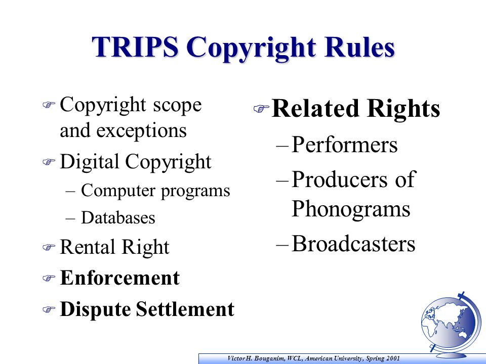 Victor H. Bouganim, WCL, American University, Spring 2001 TRIPS Copyright Rules F Copyright scope and exceptions F Digital Copyright –Computer program