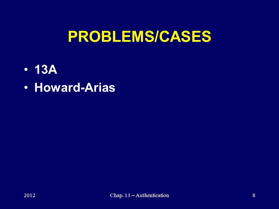 PROBLEMS/CASES 13A Howard-Arias 2012Chap. 13 -- Authentication8