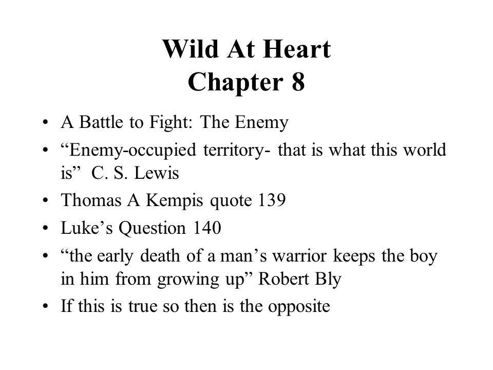 Wild At Heart Chapter 8 A Battle to Fight: The Enemy Enemy-occupied territory- that is what this world is C.