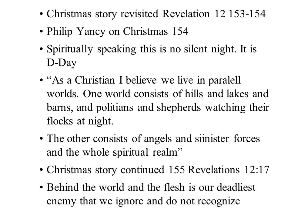 Christmas story revisited Revelation 12 153-154 Philip Yancy on Christmas 154 Spiritually speaking this is no silent night.