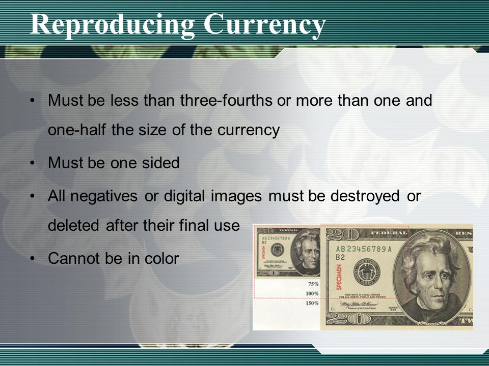Reproducing Currency Must be less than three-fourths or more than one and one-half the size of the currency Must be one sided All negatives or digital