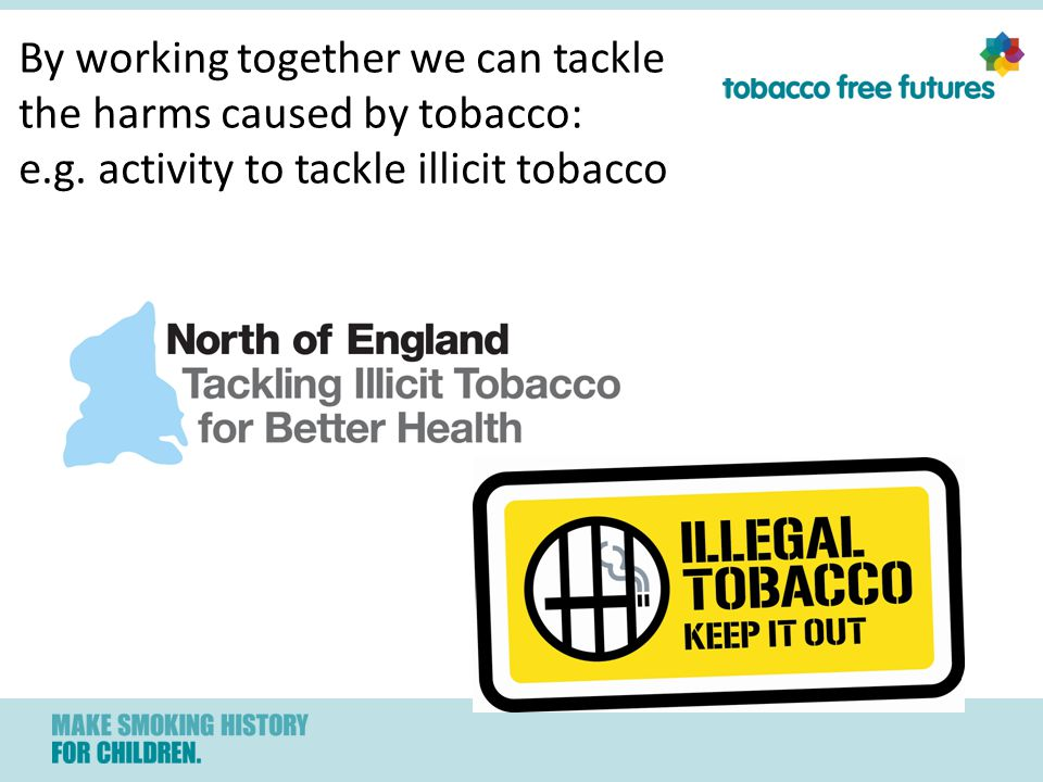 By working together we can tackle the harms caused by tobacco: e.g.