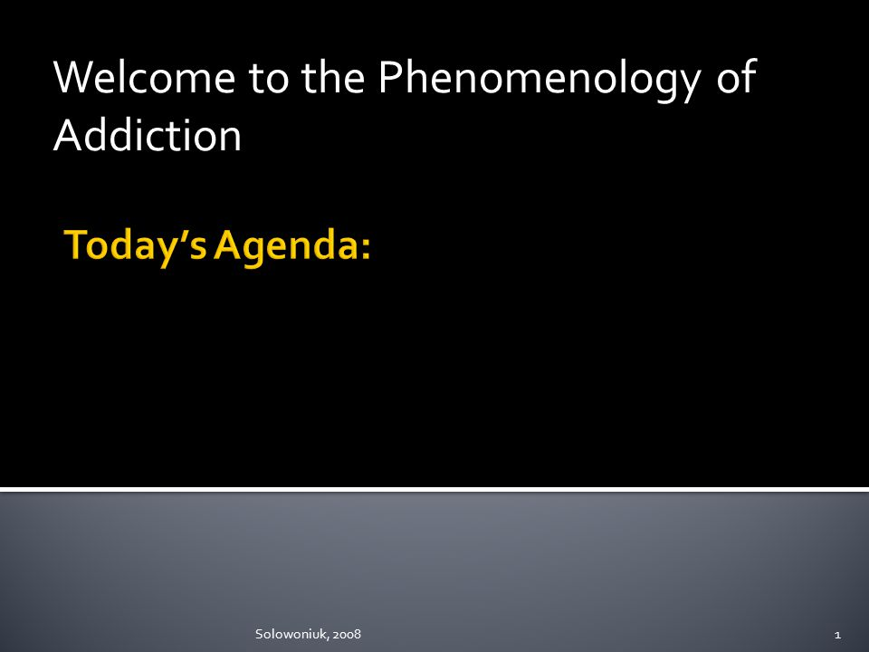 Welcome to the Phenomenology of Addiction Solowoniuk, 20081