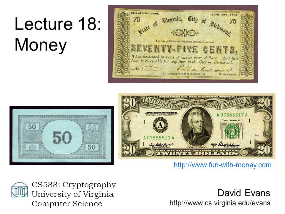 12 April 2005University of Virginia CS 58822 Digital Cash 1.Alice prepares n money orders each containing: AmountUniqueness String: X Identity Strings: I 1 = (h(I 1L ), h(I 1R ))...
