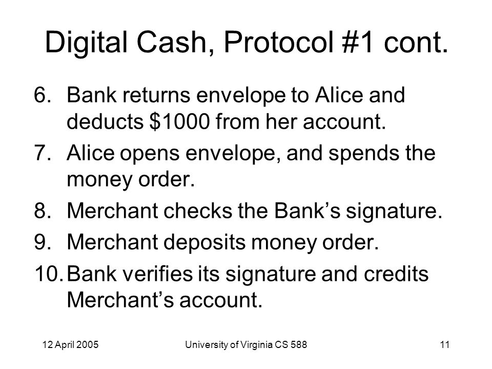 12 April 2005University of Virginia CS 58811 Digital Cash, Protocol #1 cont.