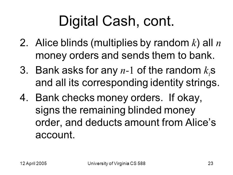 12 April 2005University of Virginia CS 58823 Digital Cash, cont.