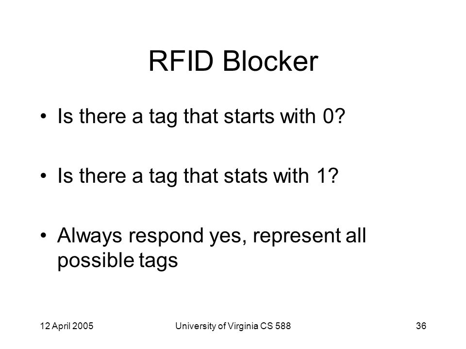 12 April 2005University of Virginia CS 58836 RFID Blocker Is there a tag that starts with 0.