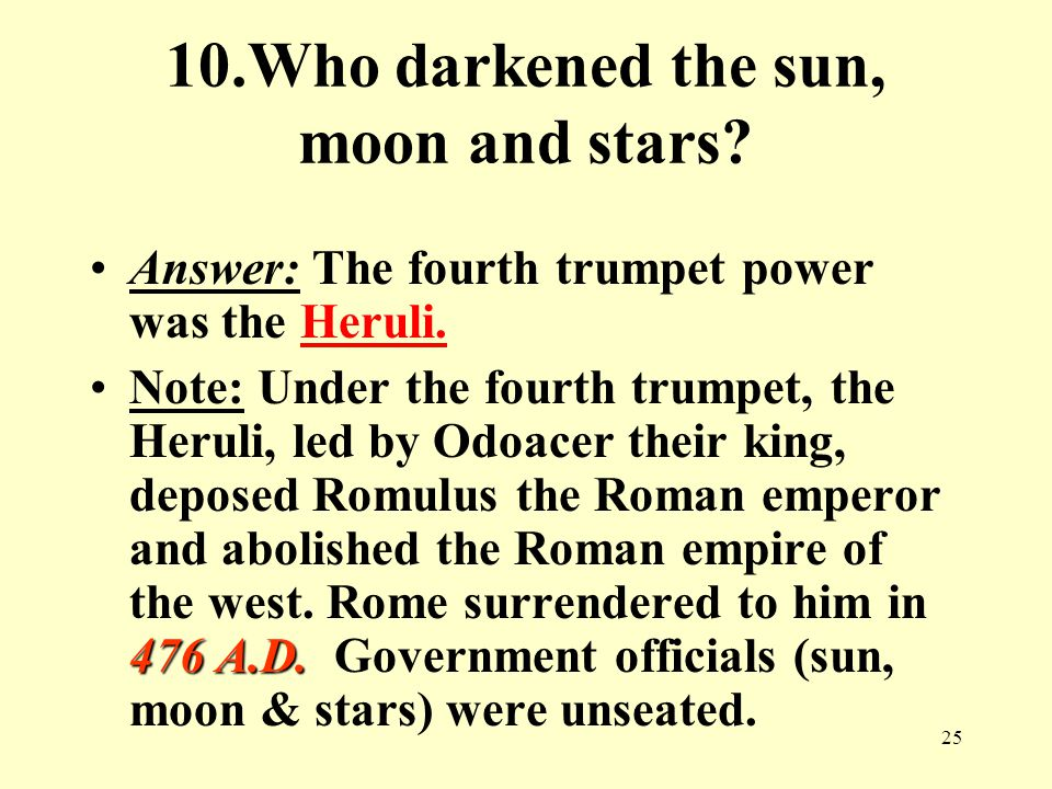 25 10.Who darkened the sun, moon and stars. Answer: The fourth trumpet power was the Heruli.