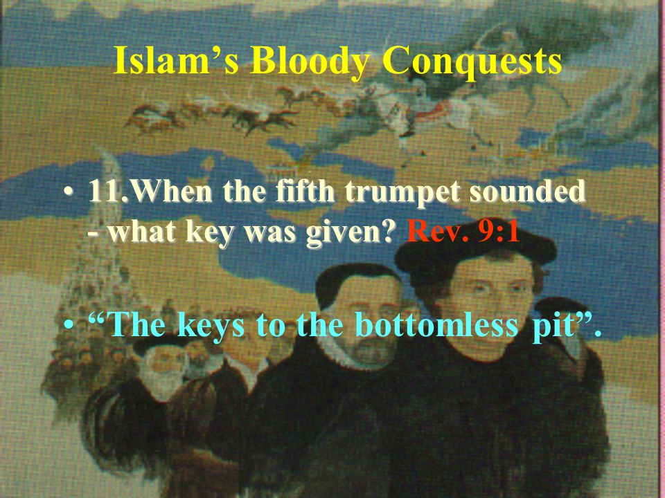 Islam's Bloody Conquests 11.When the fifth trumpet sounded - what key was given 11.When the fifth trumpet sounded - what key was given.