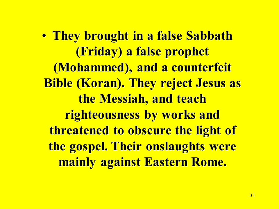 31 They brought in a false Sabbath (Friday) a false prophet (Mohammed), and a counterfeit Bible (Koran).