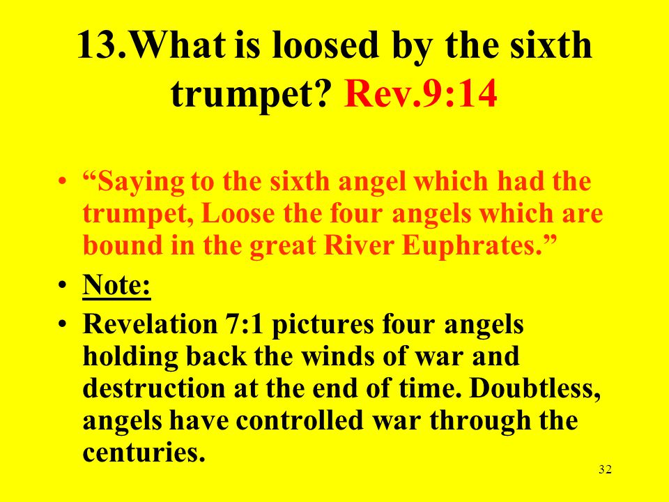 32 13.What is loosed by the sixth trumpet.
