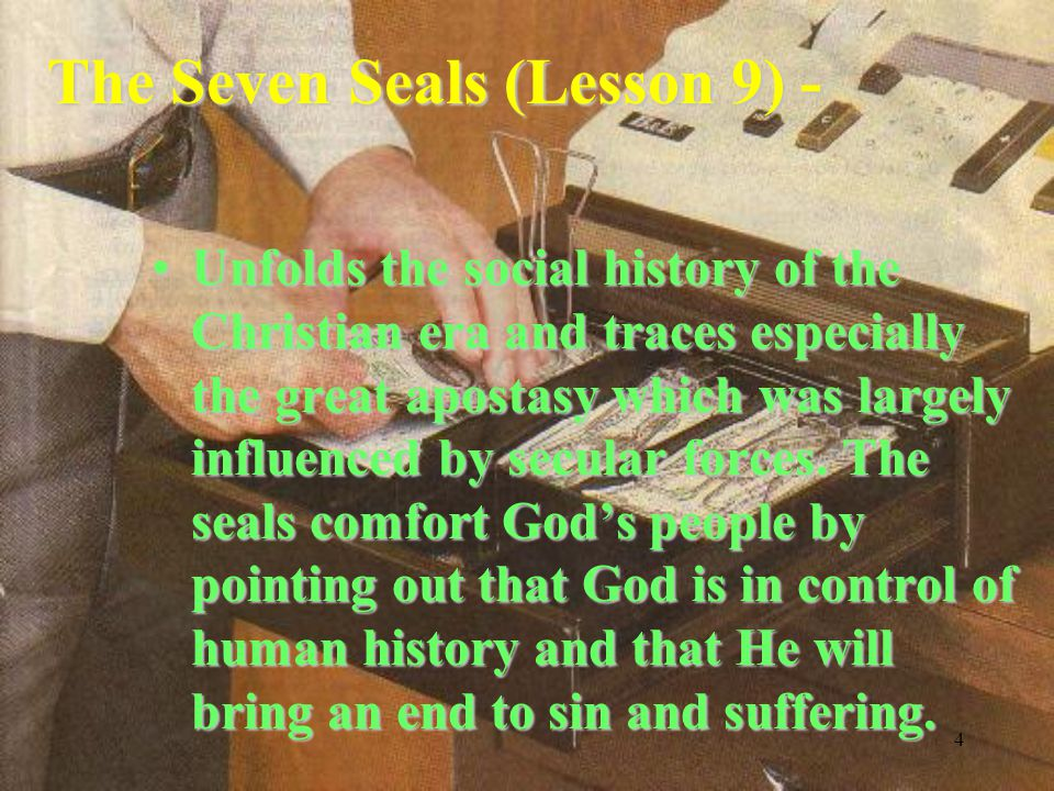 4 The Seven Seals (Lesson 9) - Unfolds the social history of the Christian era and traces especially the great apostasy which was largely influenced by secular forces.