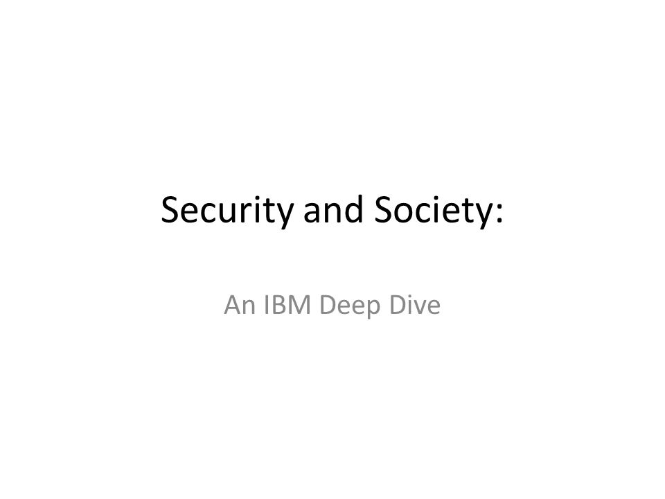IBM's Global Innovation Outlook Launched in 2004 Opened IBM's in-house forecasting of trends in business and technology to outside thought leaders Security and Society: A series of six Deep Dives in 2008 Water: second series of Deep Dives in 2008