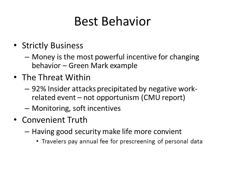 Best Behavior Strictly Business – Money is the most powerful incentive for changing behavior – Green Mark example The Threat Within – 92% Insider atta