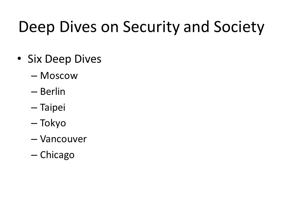 Deep Dives on Security and Society Six Deep Dives – Moscow – Berlin – Taipei – Tokyo – Vancouver – Chicago