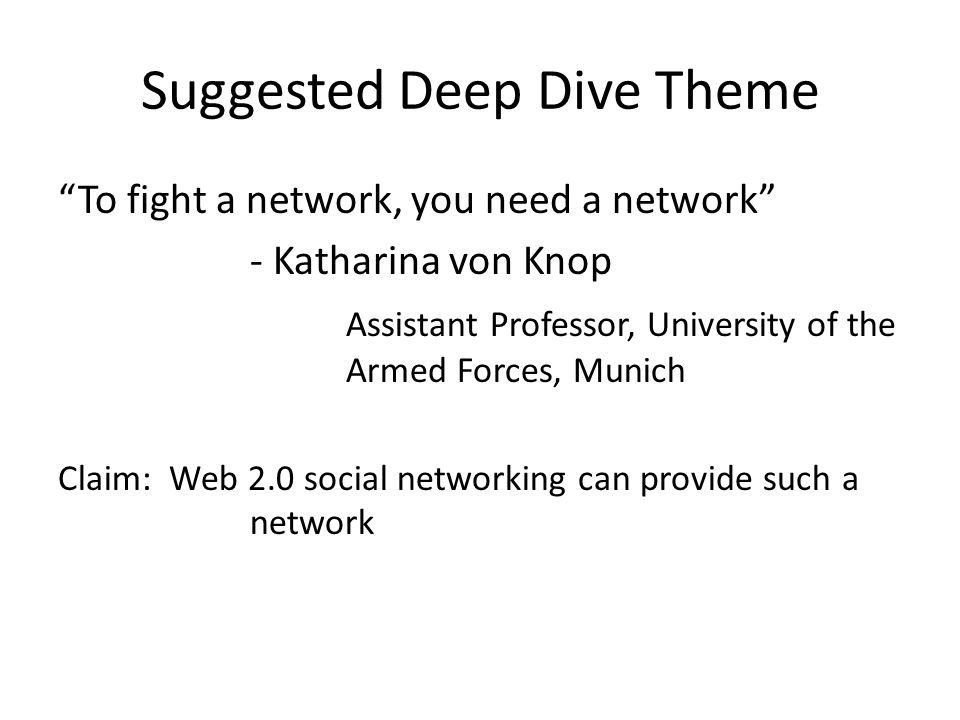 """Suggested Deep Dive Theme """"To fight a network, you need a network"""" - Katharina von Knop Assistant Professor, University of the Armed Forces, Munich Cl"""