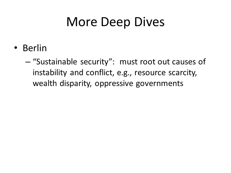 More Deep Dives Berlin – Sustainable security : must root out causes of instability and conflict, e.g., resource scarcity, wealth disparity, oppressive governments