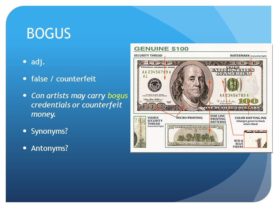 BOGUS adj. false / counterfeit Con artists may carry bogus credentials or counterfeit money.