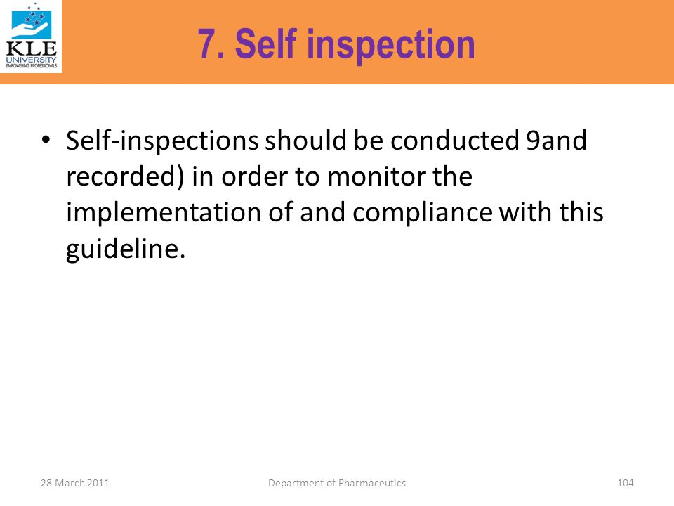 7. Self inspection Self-inspections should be conducted 9and recorded) in order to monitor the implementation of and compliance with this guideline. 2