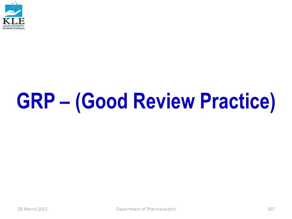 GRP – (Good Review Practice) 28 March 2011Department of Pharmaceutics107
