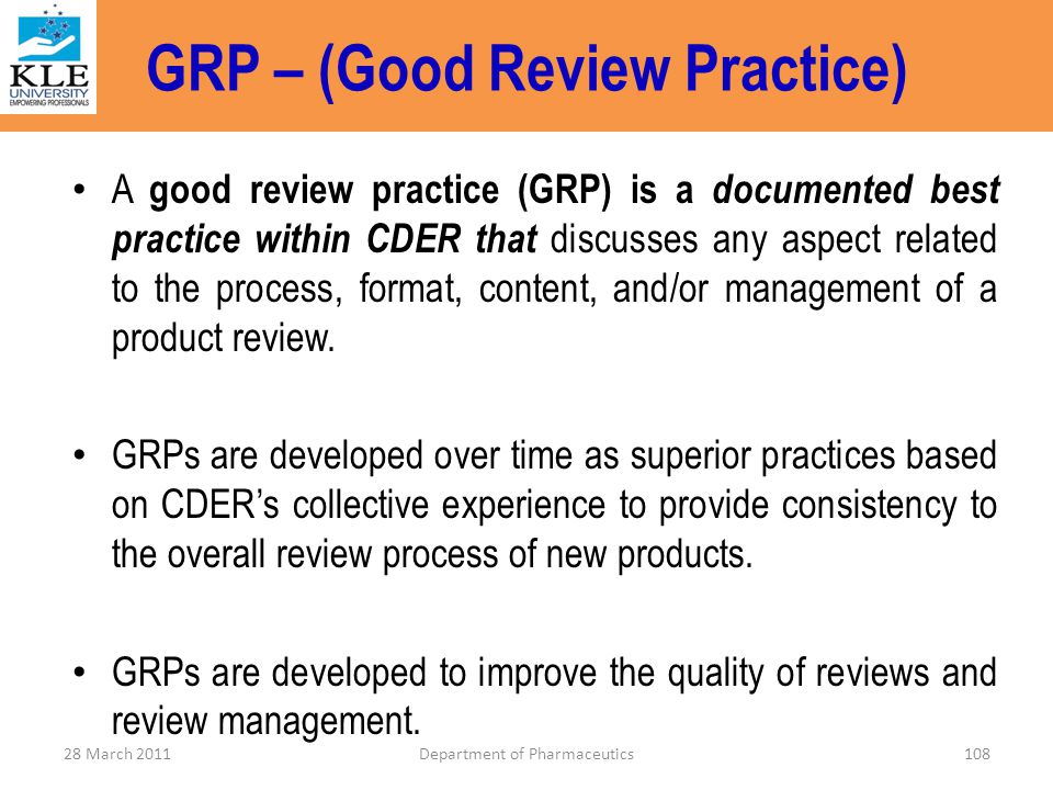 GRP – (Good Review Practice) A good review practice (GRP) is a documented best practice within CDER that discusses any aspect related to the process,