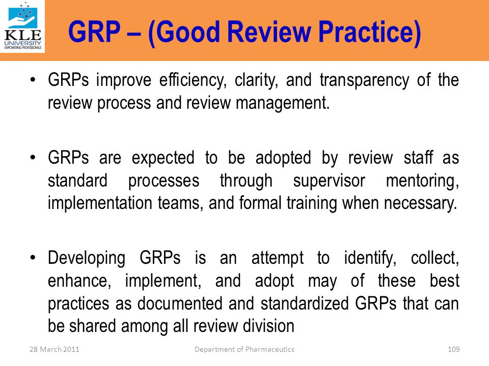 GRP – (Good Review Practice) GRPs improve efficiency, clarity, and transparency of the review process and review management. GRPs are expected to be a