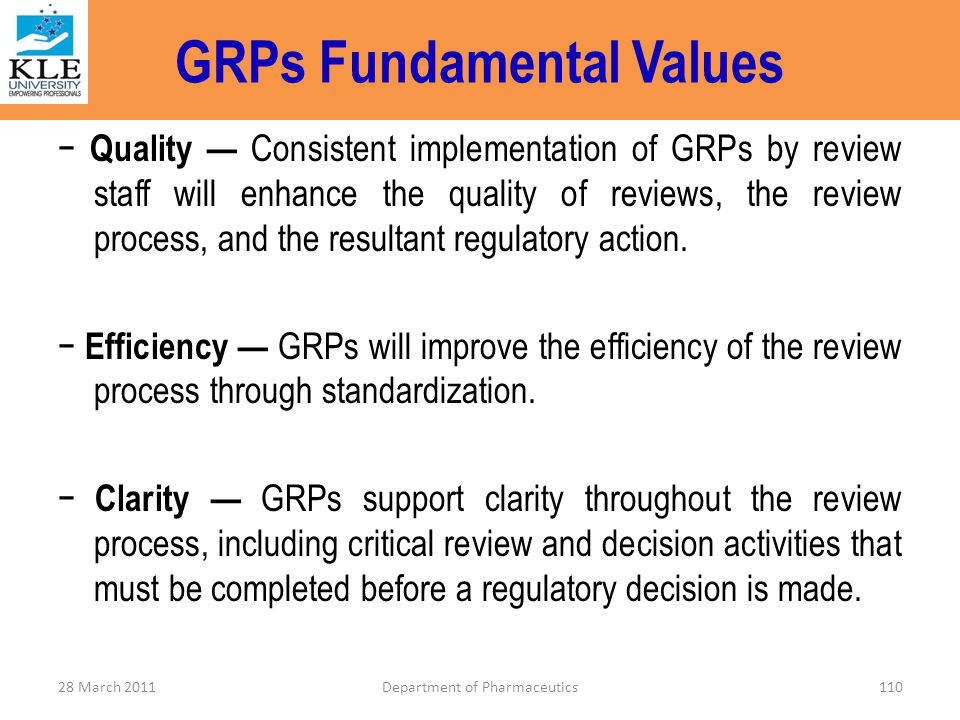 − Quality — Consistent implementation of GRPs by review staff will enhance the quality of reviews, the review process, and the resultant regulatory ac