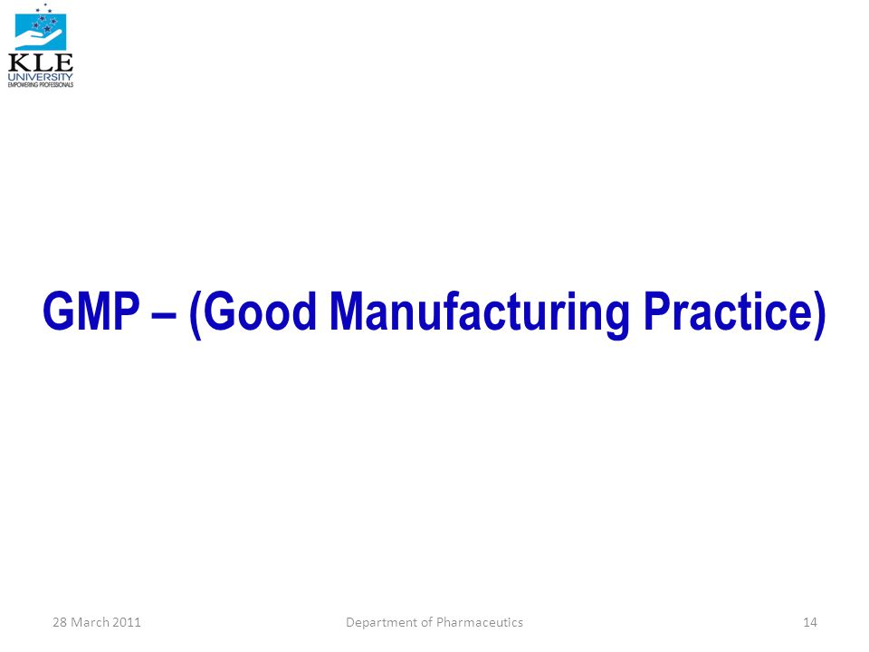 GMP – (Good Manufacturing Practice) 28 March 2011Department of Pharmaceutics14