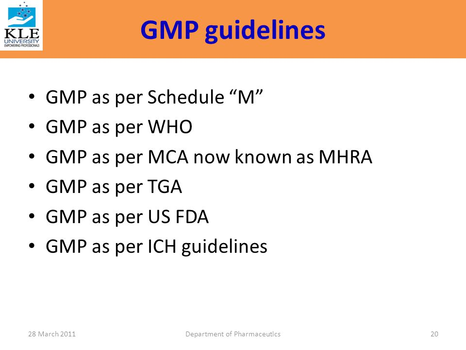 "GMP guidelines GMP as per Schedule ""M"" GMP as per WHO GMP as per MCA now known as MHRA GMP as per TGA GMP as per US FDA GMP as per ICH guidelines 28 M"