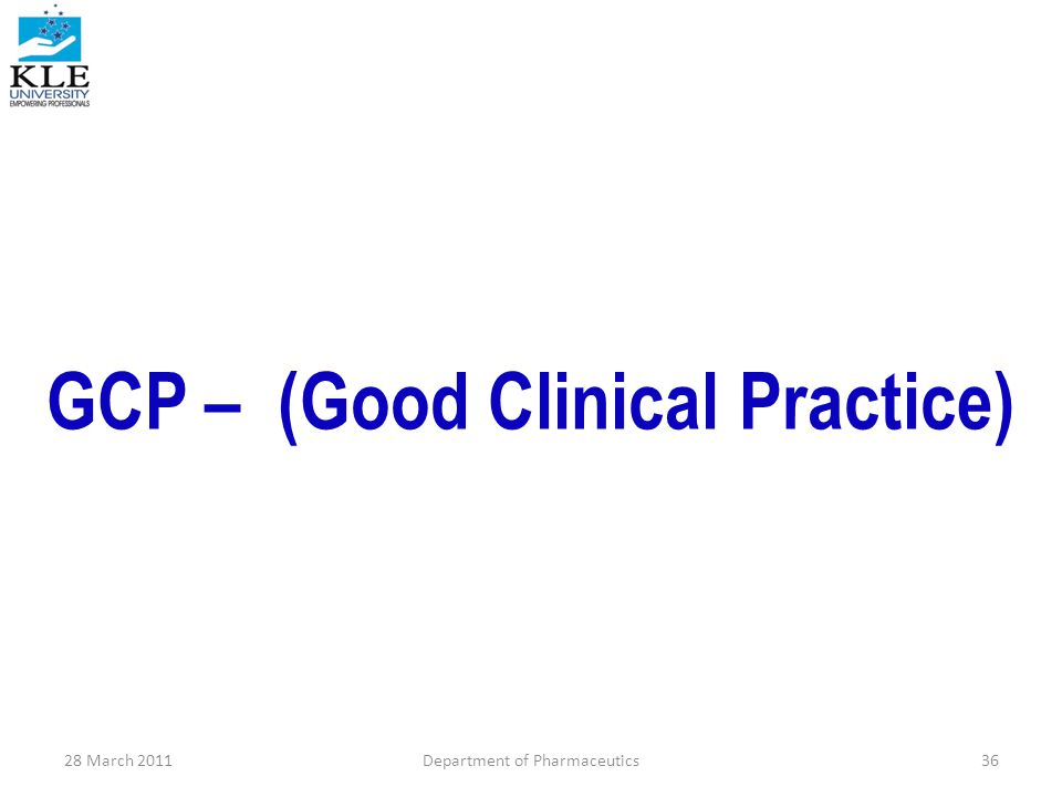 GCP – (Good Clinical Practice) 28 March 2011Department of Pharmaceutics36