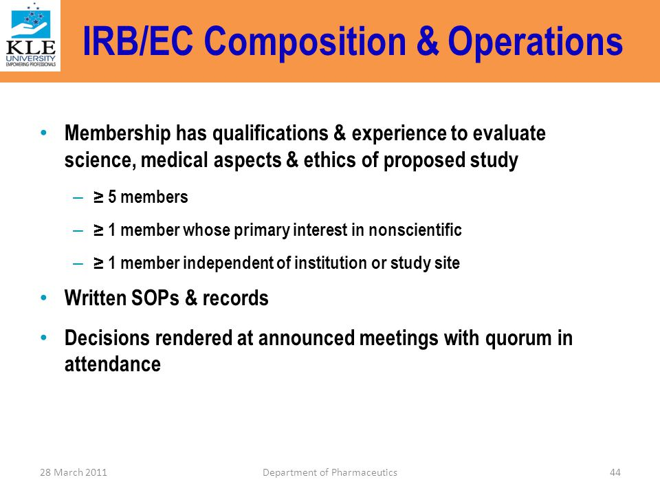 IRB/EC Composition & Operations Membership has qualifications & experience to evaluate science, medical aspects & ethics of proposed study – ≥ 5 membe