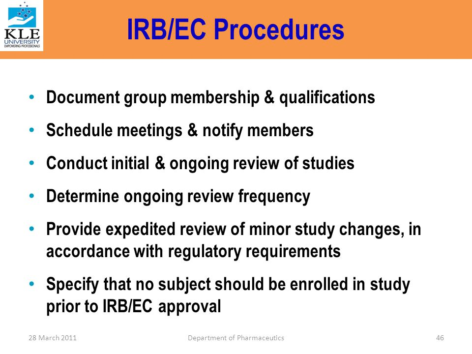 IRB/EC Procedures Document group membership & qualifications Schedule meetings & notify members Conduct initial & ongoing review of studies Determine
