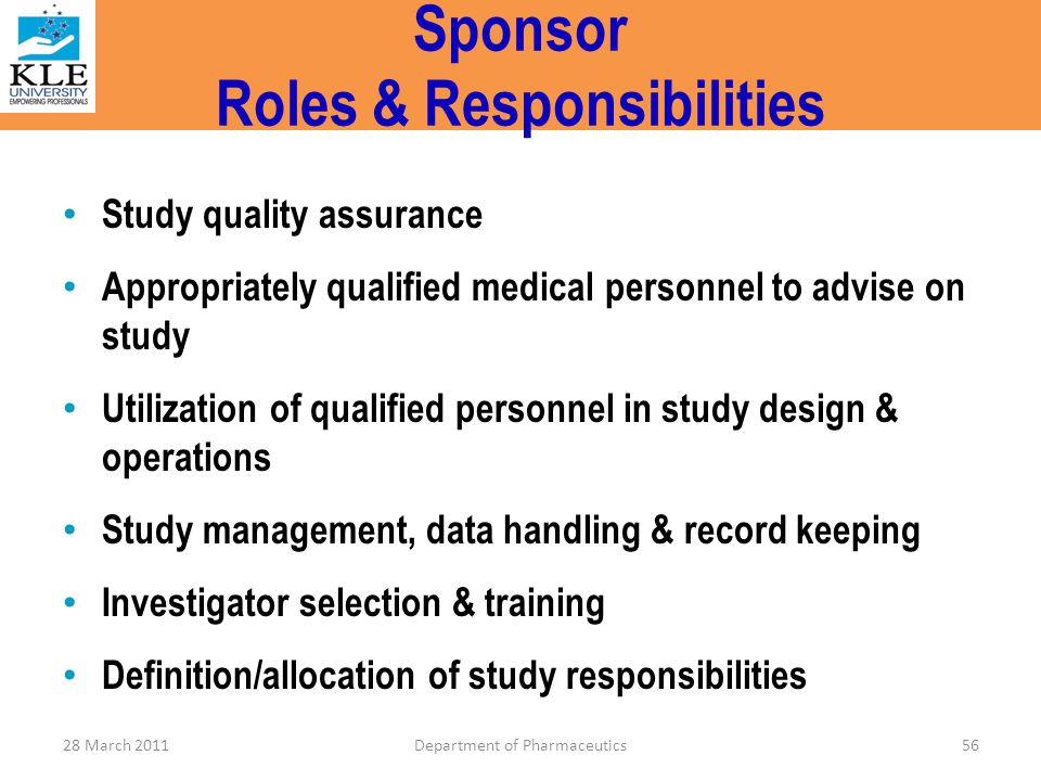 Sponsor Roles & Responsibilities Study quality assurance Appropriately qualified medical personnel to advise on study Utilization of qualified personn