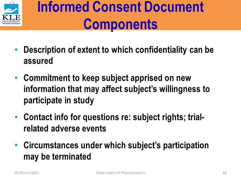 Informed Consent Document Components Description of extent to which confidentiality can be assured Commitment to keep subject apprised on new informat