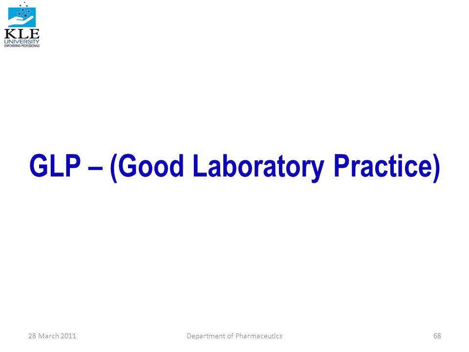 GLP – (Good Laboratory Practice) 28 March 2011Department of Pharmaceutics68