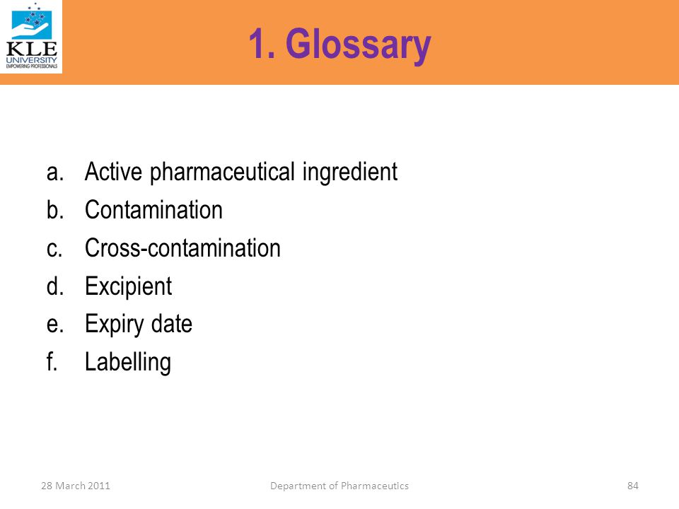 1. Glossary a.Active pharmaceutical ingredient b.Contamination c.Cross-contamination d.Excipient e.Expiry date f.Labelling 28 March 2011Department of
