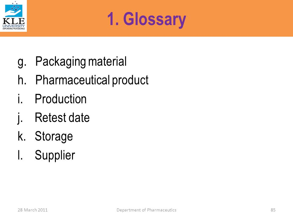 1. Glossary g. Packaging material h. Pharmaceutical product i. Production j. Retest date k. Storage l. Supplier 28 March 2011Department of Pharmaceuti