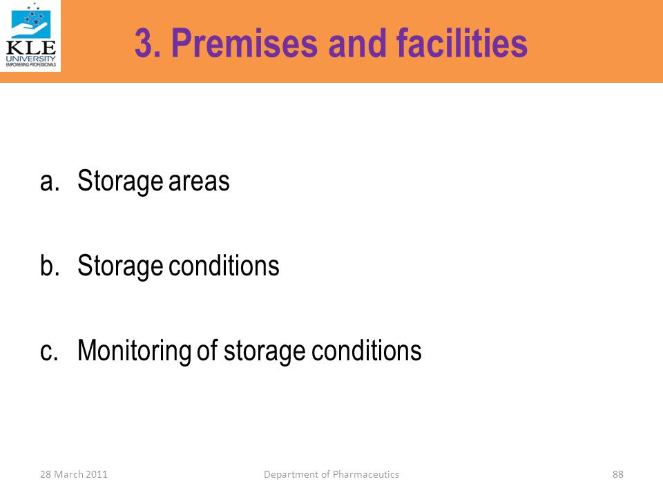 3. Premises and facilities a.Storage areas b.Storage conditions c.Monitoring of storage conditions 28 March 2011Department of Pharmaceutics88