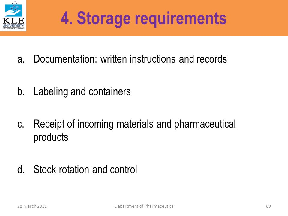 4. Storage requirements a.Documentation: written instructions and records b.Labeling and containers c.Receipt of incoming materials and pharmaceutical