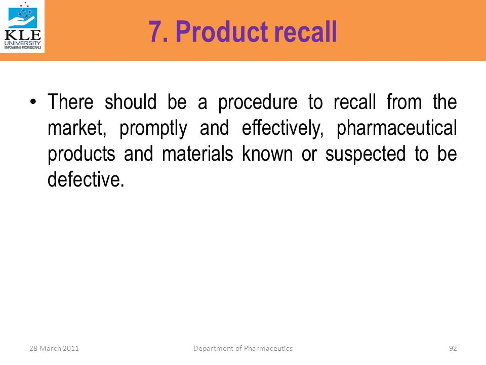 7. Product recall There should be a procedure to recall from the market, promptly and effectively, pharmaceutical products and materials known or susp