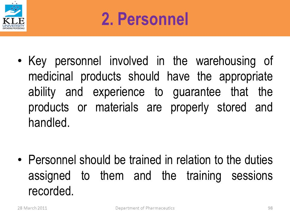 2. Personnel Key personnel involved in the warehousing of medicinal products should have the appropriate ability and experience to guarantee that the