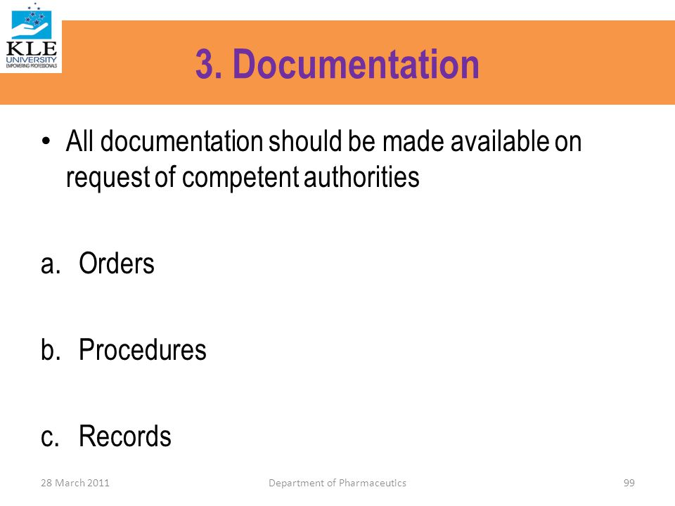 3. Documentation All documentation should be made available on request of competent authorities a.Orders b.Procedures c.Records 28 March 2011Departmen