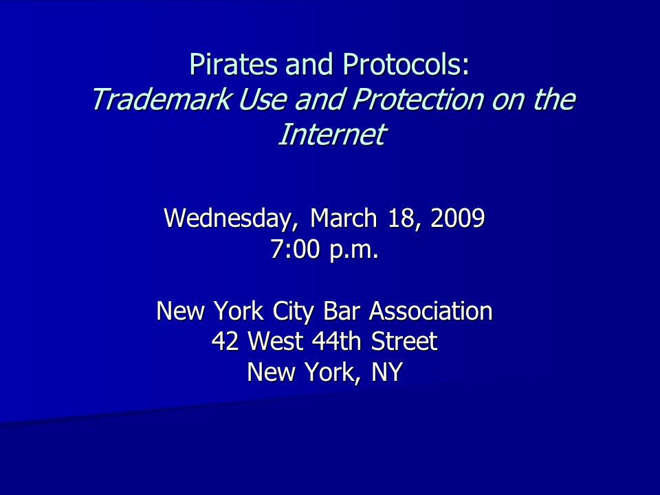 Pirates and Protocols: Trademark Use and Protection on the Internet Wednesday, March 18, 2009 7:00 p.m.