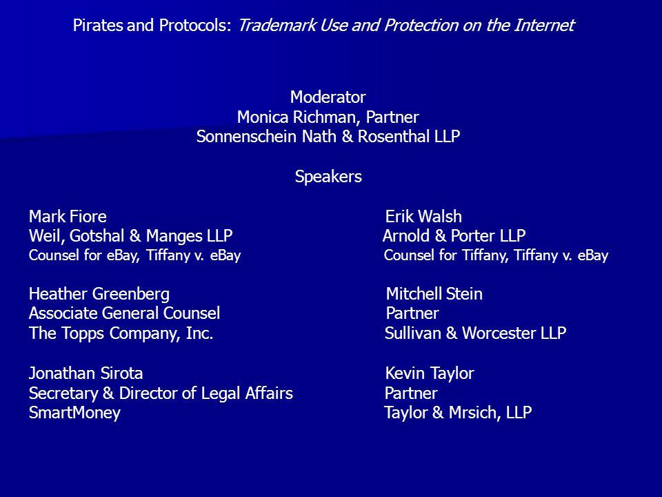 Moderator Monica Richman, Partner Sonnenschein Nath & Rosenthal LLP Speakers Mark Fiore Erik Walsh Weil, Gotshal & Manges LLP Arnold & Porter LLP Counsel for eBay, Tiffany v.