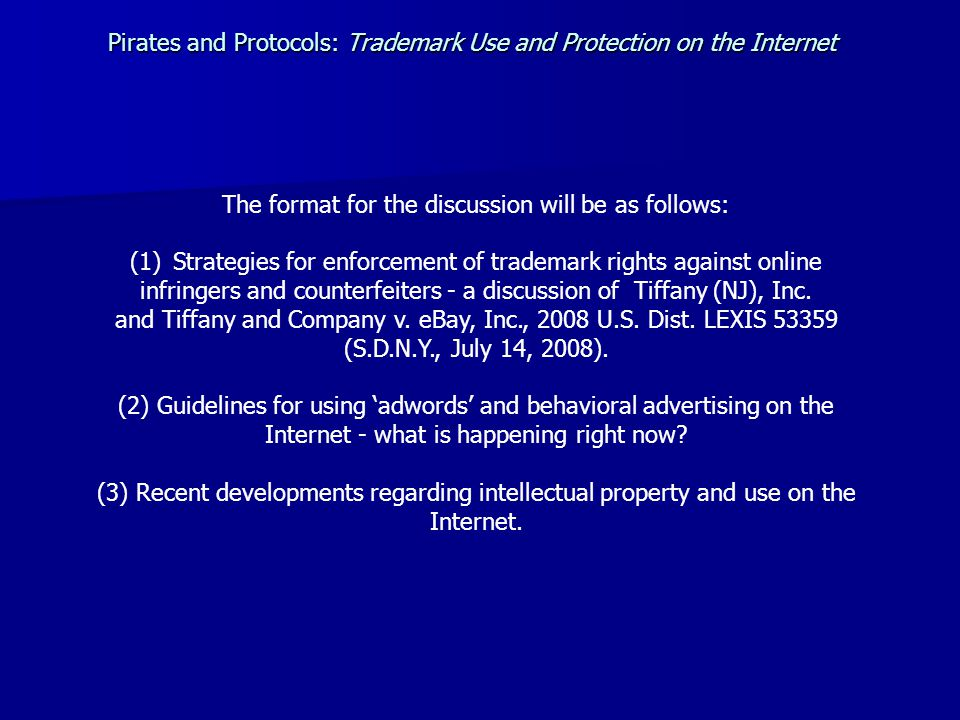 The format for the discussion will be as follows: (1) Strategies for enforcement of trademark rights against online infringers and counterfeiters - a discussion of Tiffany (NJ), Inc.