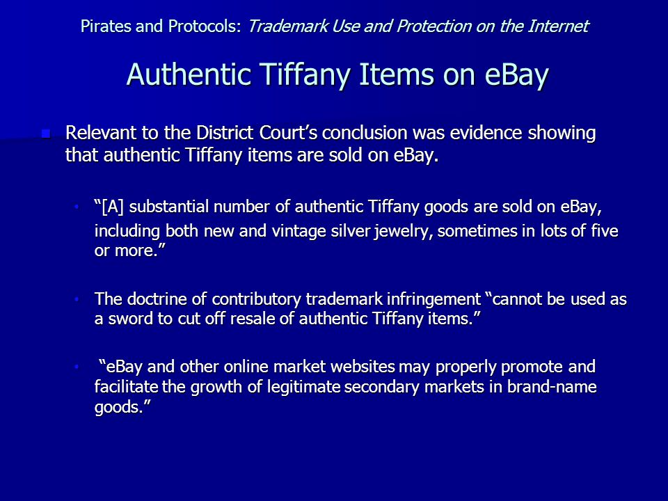 Pirates and Protocols: Trademark Use and Protection on the Internet Authentic Tiffany Items on eBay Relevant to the District Court's conclusion was evidence showing that authentic Tiffany items are sold on eBay.