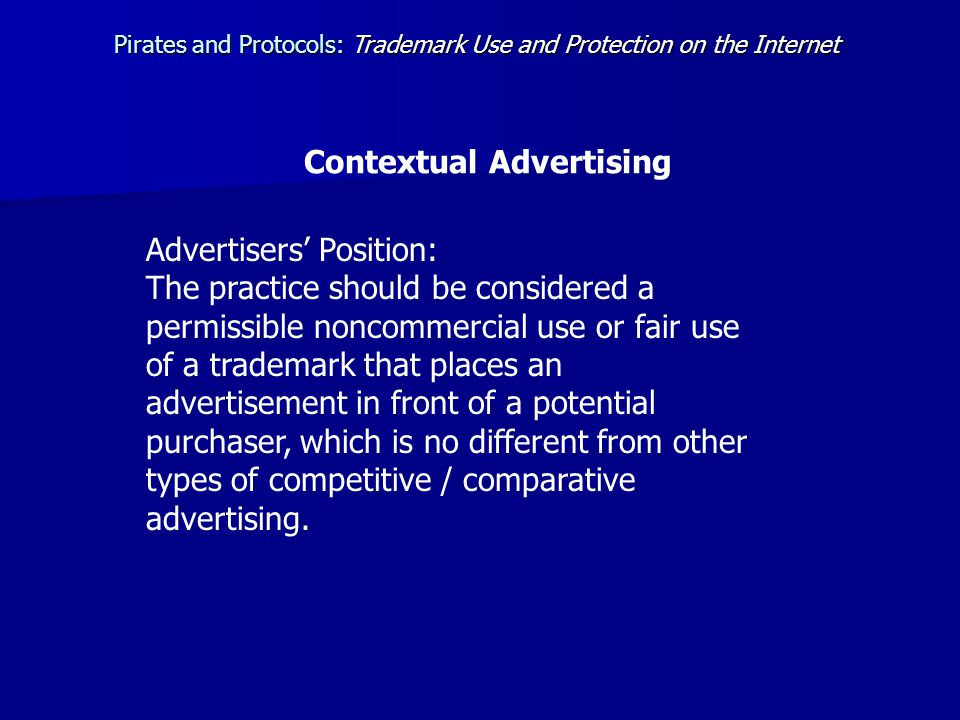Advertisers' Position: The practice should be considered a permissible noncommercial use or fair use of a trademark that places an advertisement in front of a potential purchaser, which is no different from other types of competitive / comparative advertising.