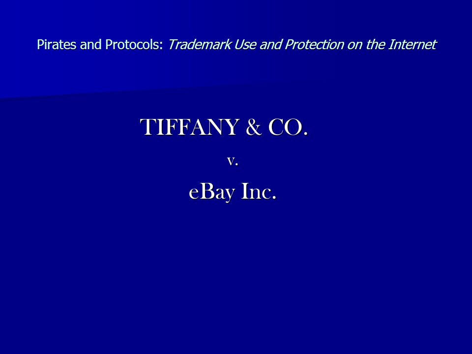 Pirates and Protocols: Trademark Use and Protection on the Internet TIFFANY & CO. v. eBay Inc.