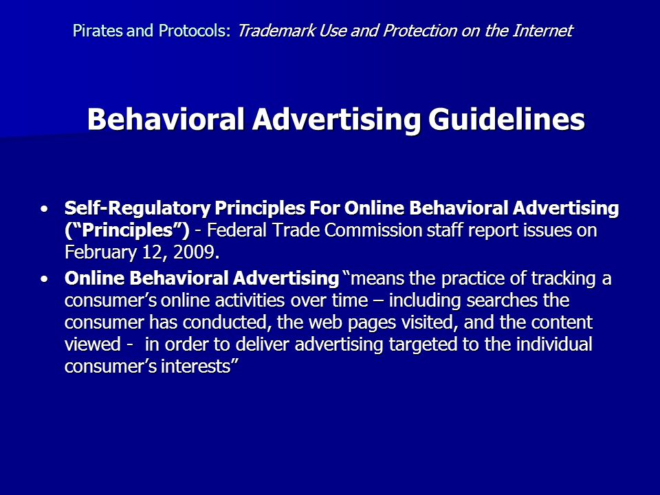 Behavioral Advertising Guidelines Self-Regulatory Principles For Online Behavioral Advertising ( Principles ) - Federal Trade Commission staff report issues on February 12, 2009.Self-Regulatory Principles For Online Behavioral Advertising ( Principles ) - Federal Trade Commission staff report issues on February 12, 2009.