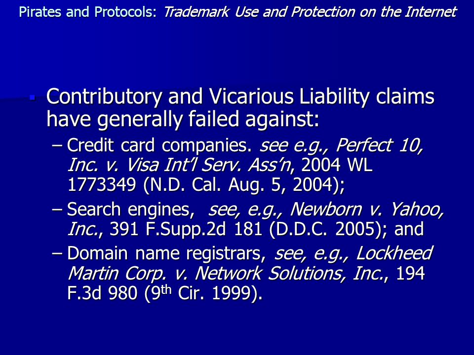  Contributory and Vicarious Liability claims have generally failed against: –Credit card companies.